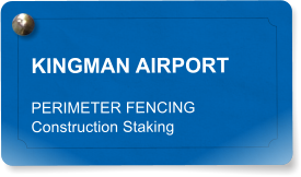KINGMAN AIRPORT PERIMETER FENCING Construction Staking