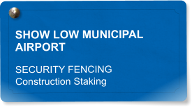 SHOW LOW MUNICIPAL AIRPORT SECURITY FENCING Construction Staking